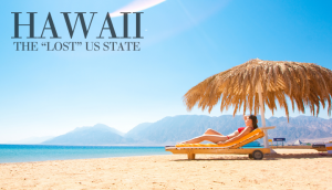 """Hawaii, the """"Lost"""" US State"""